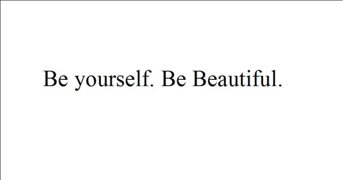 Be yourself. Be Beautiful.