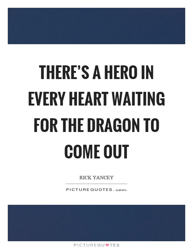 theres-a-hero-in-every-heart-waiting-for-the-dragon-to-come-out-quote-1